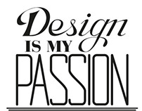 Design is my passion. It's my life...