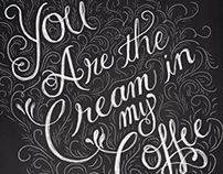 YOU ARE THE CREAM IN MY COFFEE