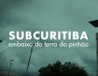 SUBCURITIBA - Embaixo da Terra do Pinhão (Mocumentário)