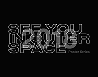 Poster Series | See You In Outer Space