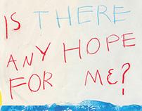 Is there any hope for me?  Benim için hiç umut var mı?