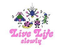 LIVE LIFE SLOWLY