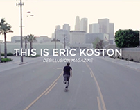 DESILUSION MAGAZINE - This is Eric Koston
