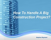 How To Handle Big Construction Project- Stephen Rayment