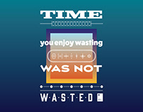 Time you enjoy wasting, was not wasted