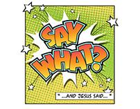 Say What? Sermon Series
