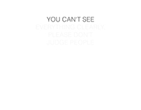 You can't see...