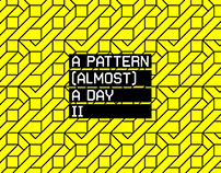 A PATTERN (ALMOST) A DAY II