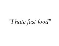 I hate fast food