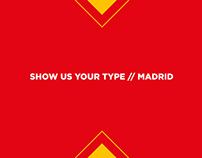SHOW US YOUR TYPE - MADRID