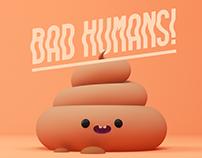 Bad Humans!