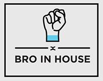 BRO IN HOUSE