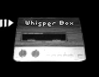 WHISPER BOX