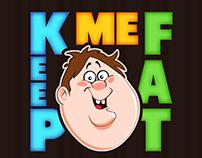 Keep Me Fat