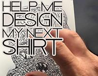 Help me design my next Tshirt. .
