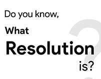 "Do you know, what ""Resolution"" is ?"