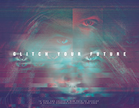 GLITCH YOUR FUTURE