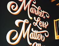 Market Less Matter More Lettering Mural