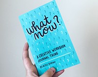What Now? A Creative Workbook Journal Thing