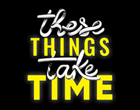 Typographic Poster - These Things Take Time