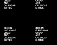 DESIGN IS FUCKING CHEAP AND CALENDAR IS FREE