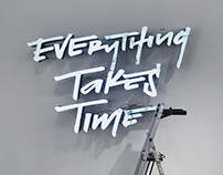 Everything Takes Time Time Takes Everything