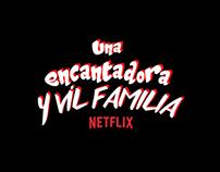 "Netflix ""Una encantadora y vil familia"""