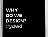 Why do we design? #ydwd