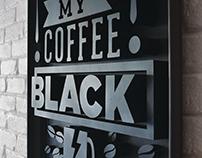 I LIKE MY COFFE BLACK