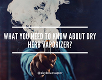 What you need to know about Dry Herb Vaporizer?