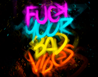 FUCK YOUR BAD VIBES - MY NEON TYPE @SONGARTWORK