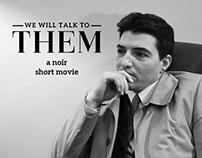 We will talk to them - a noir short movie