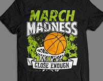 T-shirt Design MARCH MADNESS CLOSE ENOUGH