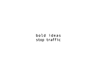 Bold Ideas Stop Traffic