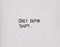 Only dumb stuff...