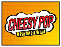Campanha | Cheesy Pop - Pizza Hut