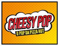 Campanha | Cheesy Pop - Pizza Hut