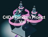 C4D // Random Project Vol. 1