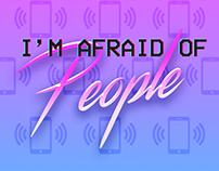 I'm Afraid Of