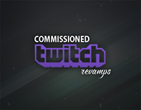 Commissioned Twitch Revamps