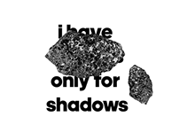 I have feeling only for shadows