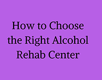 How to Choose the Right Alcohol Rehab Center