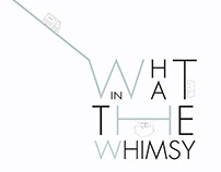 What in the Whimsy (Speaker Series - Concept)