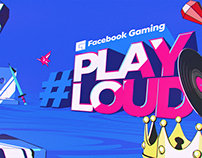 Facebook Gaming - #PlayLoud Campaign