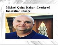 Michael Quinn Kaiser - Leader of Innovative Change
