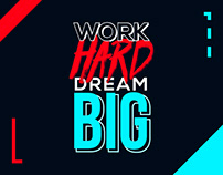 WORK HARD, DREAM BIG, MAKE IT HAPPEN!