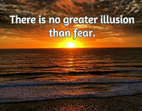 fear is an illusion.