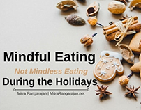 Mindful Eating, Not Mindless Eating During the Holidays
