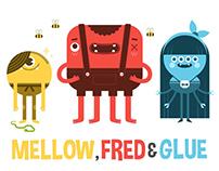 Mellow, Fred & Glue