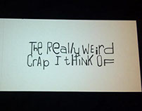 The Really Weird Crap I Think Of